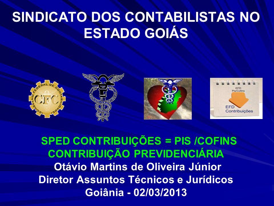 SINDICATO DOS CONTABILISTAS NO ESTADO GOIÁS SPED CONTRIBUIÇÕES = PIS /COFINS CONTRIBUIÇÃO PREVIDENCIÁRIA Otávio Martins de Oliveira Júnior Diretor Ass
