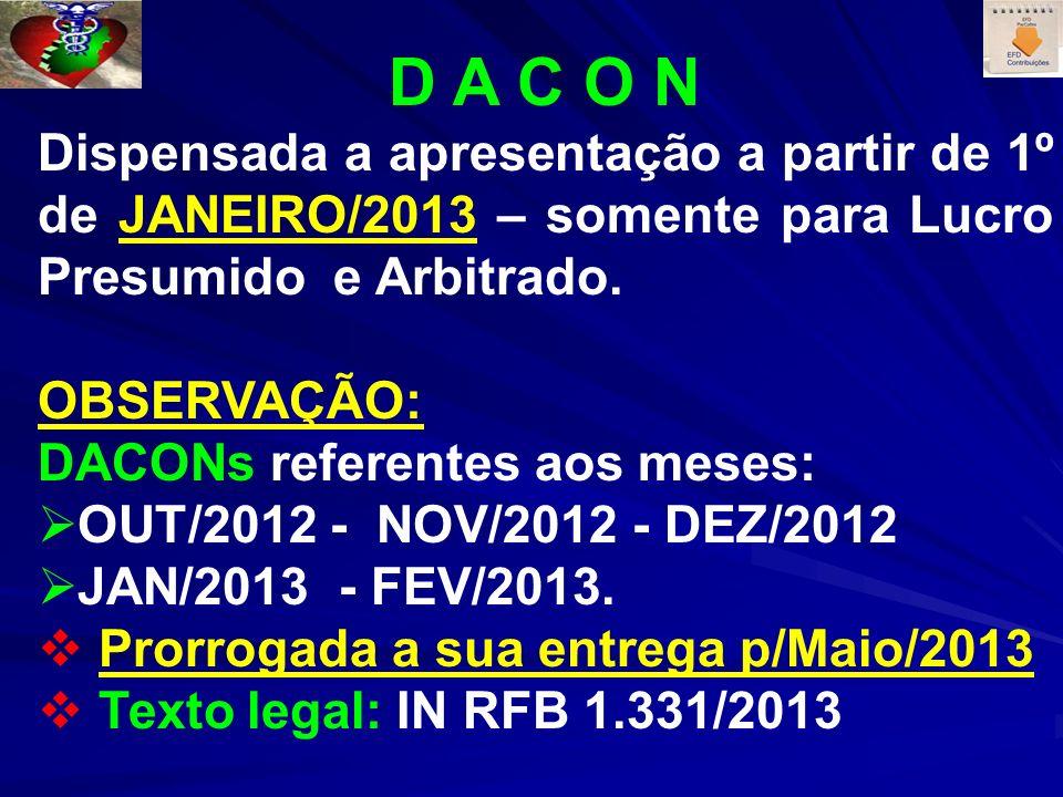 D A C O N Dispensada a apresentação a partir de 1º de JANEIRO/2013 – somente para Lucro Presumido e Arbitrado. OBSERVAÇÃO: DACONs referentes aos meses
