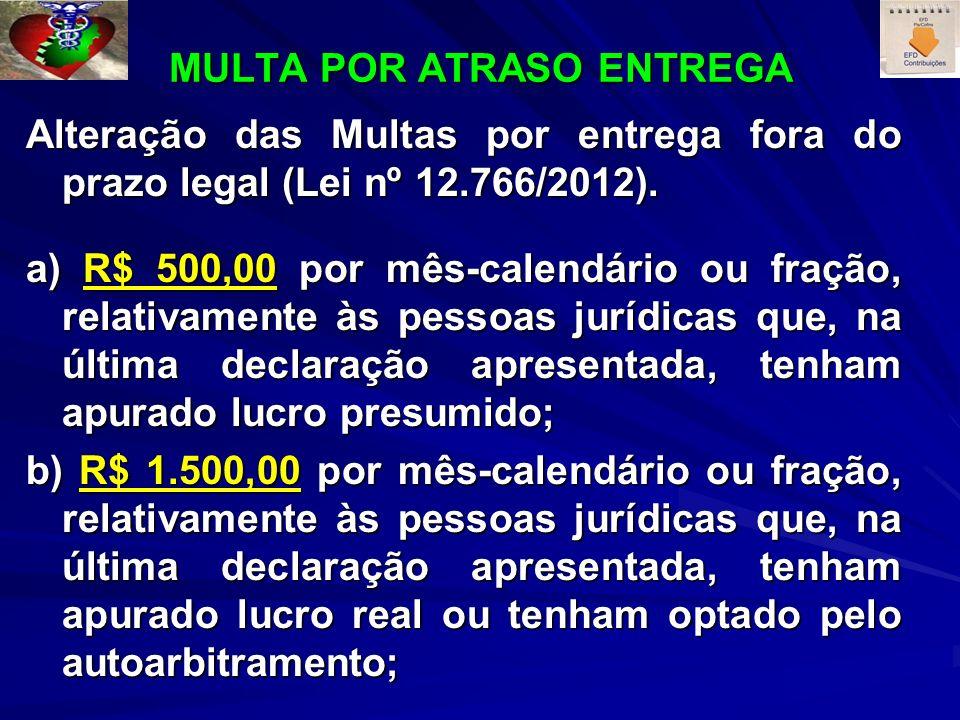 MULTA POR ATRASO ENTREGA Alteração das Multas por entrega fora do prazo legal (Lei nº 12.766/2012). a) R$ 500,00 por mês-calendário ou fração, relativ