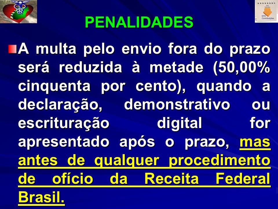 PENALIDADES A multa pelo envio fora do prazo será reduzida à metade (50,00% cinquenta por cento), quando a declaração, demonstrativo ou escrituração d