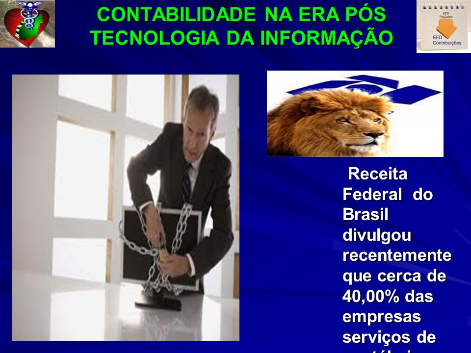 CONTABILIDADE NA ERA PÓS TECNOLOGIA DA INFORMAÇÃO Receita Federal do Brasil divulgou recentemente que cerca de 40,00% das empresas serviços de contábe
