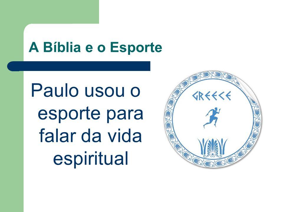 A Bíblia e o Esporte Paulo usou o esporte para falar da vida espiritual