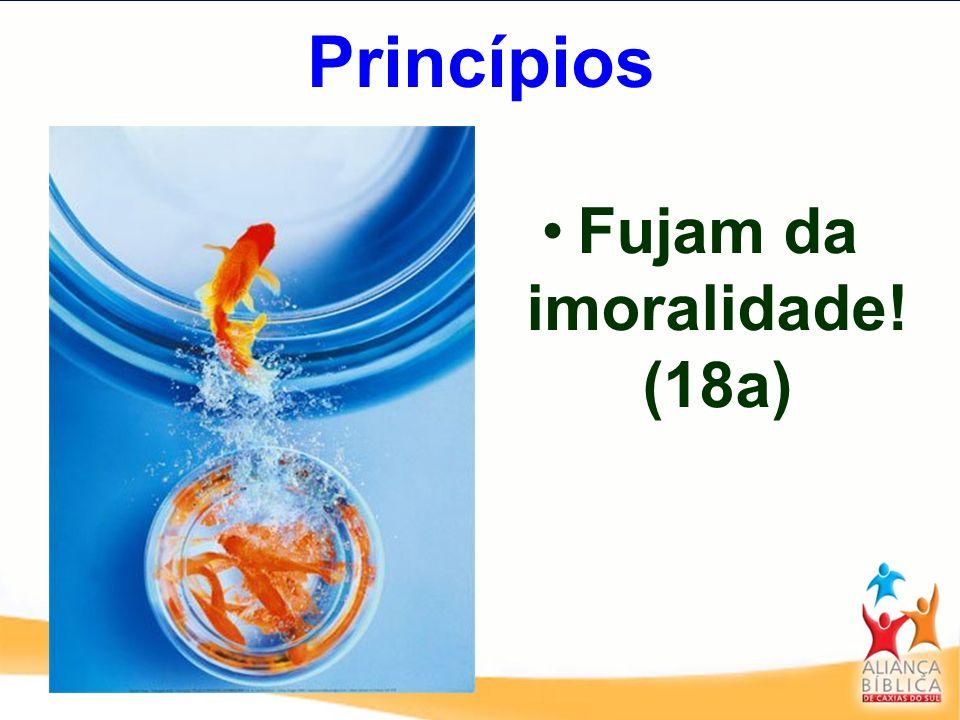 Princípios Fujam da imoralidade! (18a)
