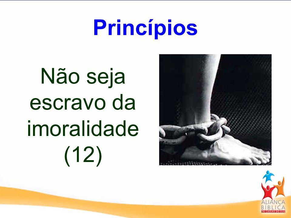 Princípios Não seja escravo da imoralidade (12)