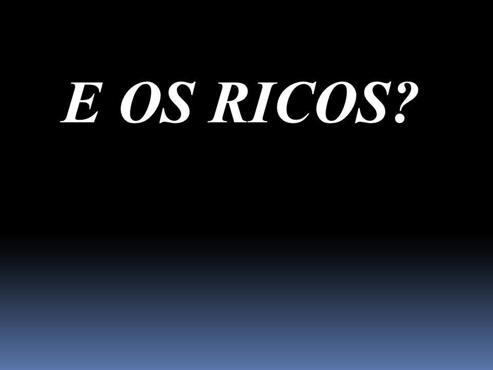E OS RICOS?