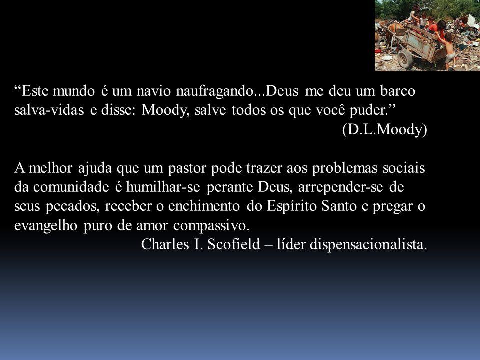 Este mundo é um navio naufragando...Deus me deu um barco salva-vidas e disse: Moody, salve todos os que você puder. (D.L.Moody) A melhor ajuda que um