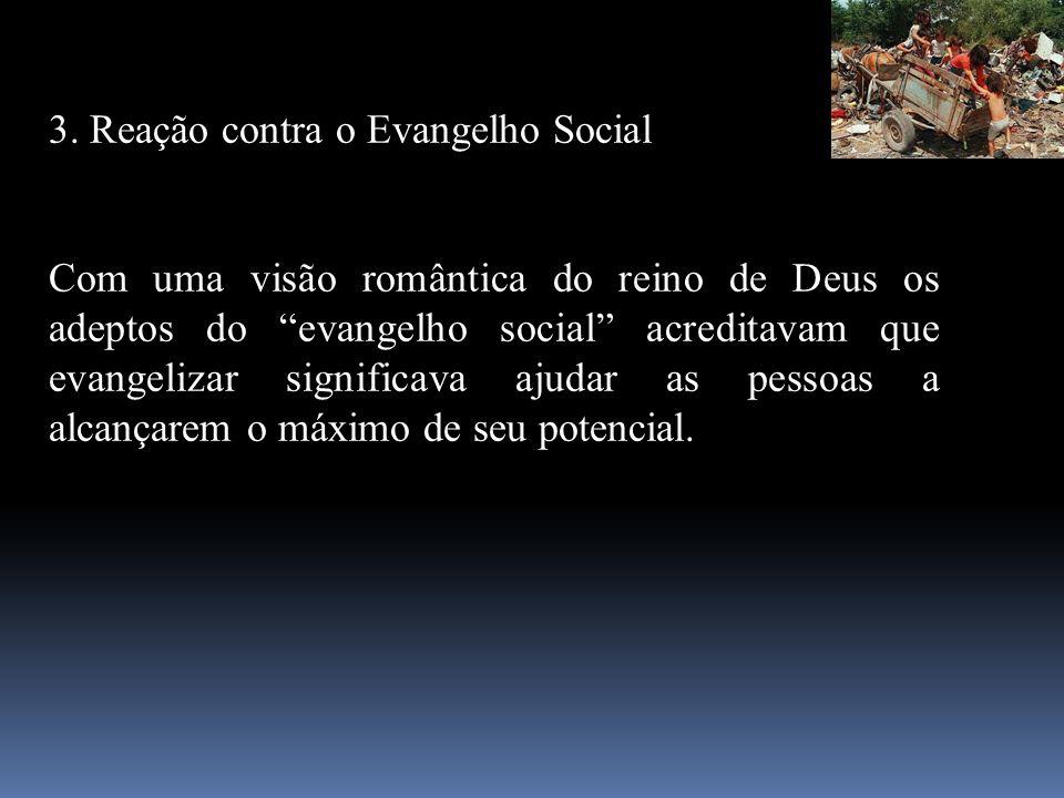 3. Reação contra o Evangelho Social Com uma visão romântica do reino de Deus os adeptos do evangelho social acreditavam que evangelizar significava aj