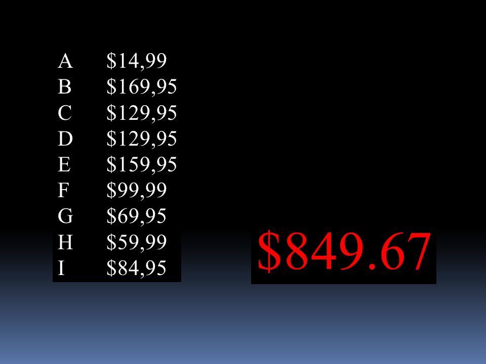 A$14,99 B$169,95 C$129,95 D$129,95 E$159,95 F$99,99 G$69,95 H$59,99 I$84,95 $849.67