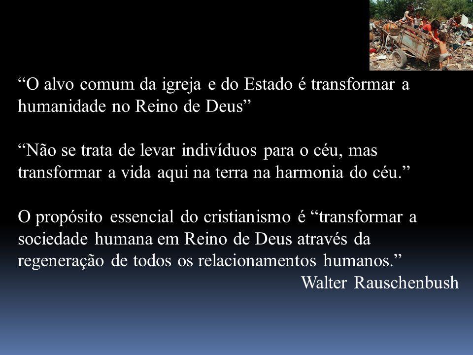 O alvo comum da igreja e do Estado é transformar a humanidade no Reino de Deus Não se trata de levar indivíduos para o céu, mas transformar a vida aqu