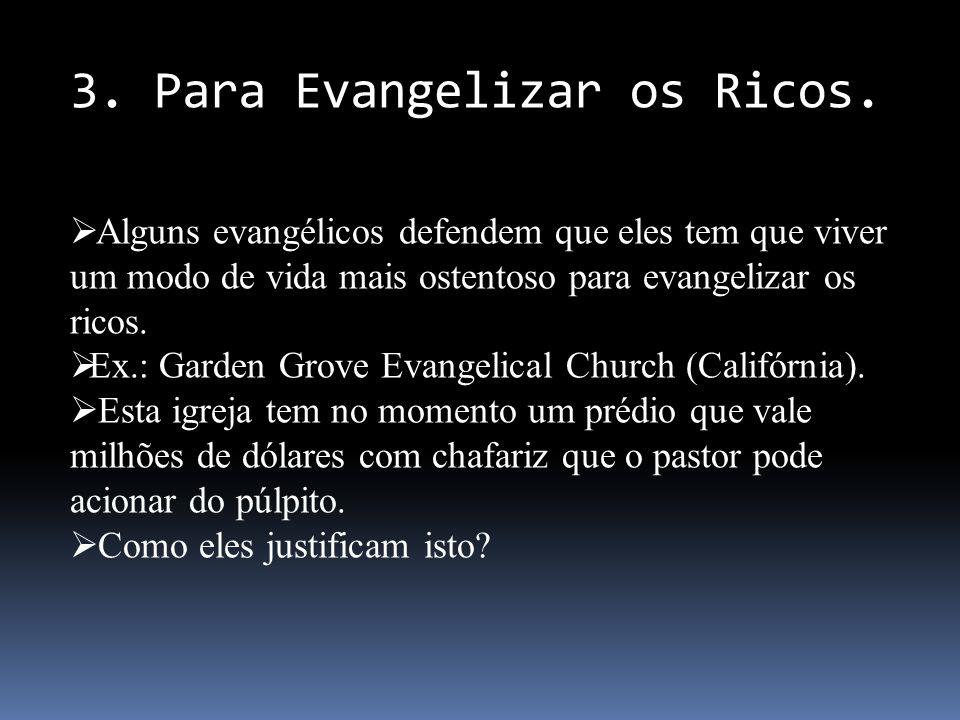 Alguns evangélicos defendem que eles tem que viver um modo de vida mais ostentoso para evangelizar os ricos. Ex.: Garden Grove Evangelical Church (Cal