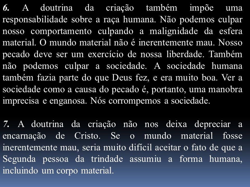 6. A doutrina da criação também impõe uma responsabilidade sobre a raça humana. Não podemos culpar nosso comportamento culpando a malignidade da esfer