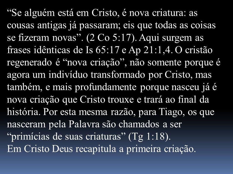 Se alguém está em Cristo, é nova criatura: as cousas antigas já passaram; eis que todas as coisas se fizeram novas. (2 Co 5:17). Aqui surgem as frases
