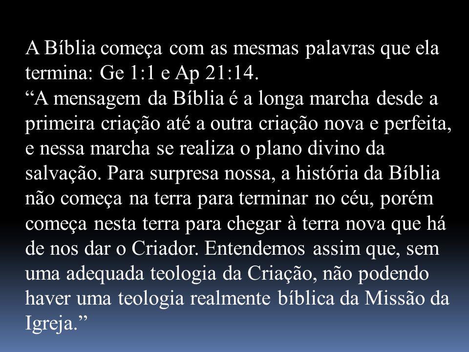 A Bíblia começa com as mesmas palavras que ela termina: Ge 1:1 e Ap 21:14. A mensagem da Bíblia é a longa marcha desde a primeira criação até a outra