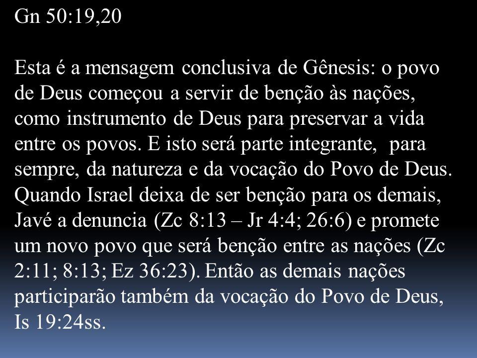 Gn 50:19,20 Esta é a mensagem conclusiva de Gênesis: o povo de Deus começou a servir de benção às nações, como instrumento de Deus para preservar a vi