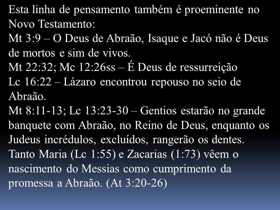 Esta linha de pensamento também é proeminente no Novo Testamento: Mt 3:9 – O Deus de Abraão, Isaque e Jacó não é Deus de mortos e sim de vivos. Mt 22: