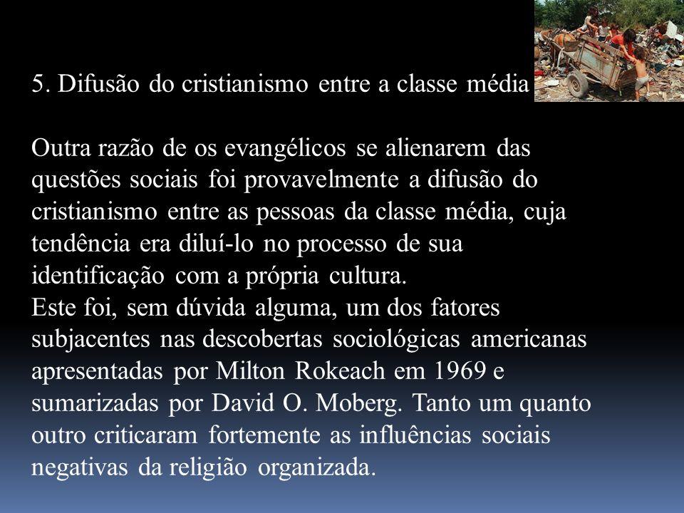 5. Difusão do cristianismo entre a classe média Outra razão de os evangélicos se alienarem das questões sociais foi provavelmente a difusão do cristia