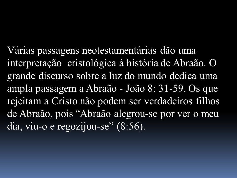 Várias passagens neotestamentárias dão uma interpretação cristológica à história de Abraão. O grande discurso sobre a luz do mundo dedica uma ampla pa
