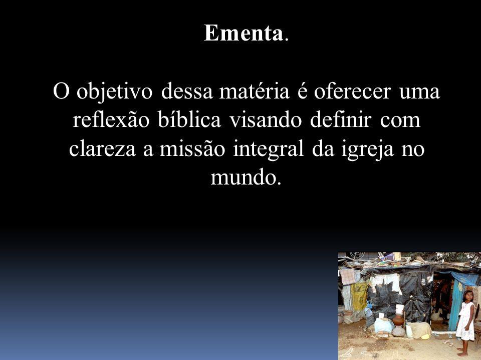 Ementa. O objetivo dessa matéria é oferecer uma reflexão bíblica visando definir com clareza a missão integral da igreja no mundo.