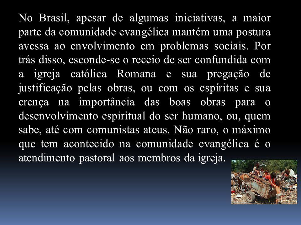 No Brasil, apesar de algumas iniciativas, a maior parte da comunidade evangélica mantém uma postura avessa ao envolvimento em problemas sociais. Por t