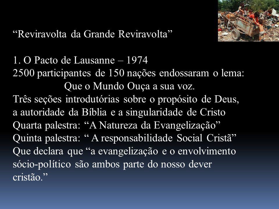 Reviravolta da Grande Reviravolta 1. O Pacto de Lausanne – 1974 2500 participantes de 150 nações endossaram o lema: Que o Mundo Ouça a sua voz. Três s