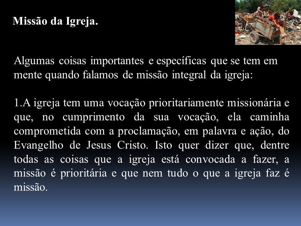 Missão da Igreja. Algumas coisas importantes e específicas que se tem em mente quando falamos de missão integral da igreja: 1.A igreja tem uma vocação