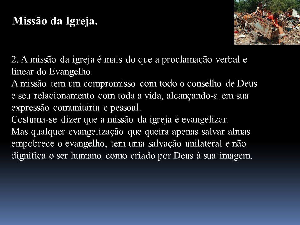 Missão da Igreja. 2. A missão da igreja é mais do que a proclamação verbal e linear do Evangelho. A missão tem um compromisso com todo o conselho de D