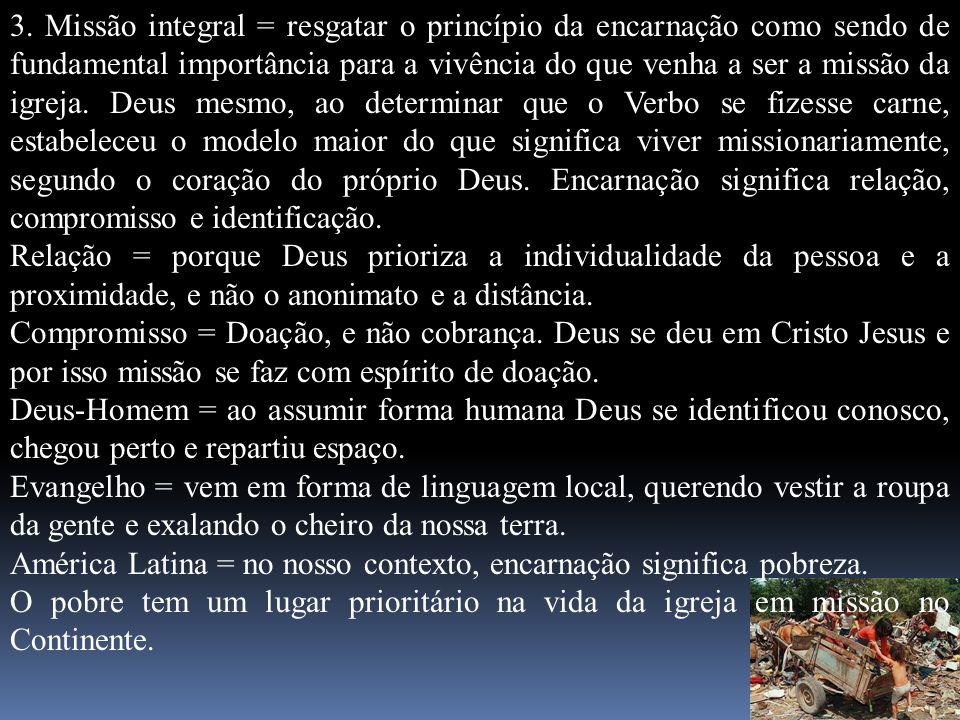 3. Missão integral = resgatar o princípio da encarnação como sendo de fundamental importância para a vivência do que venha a ser a missão da igreja. D
