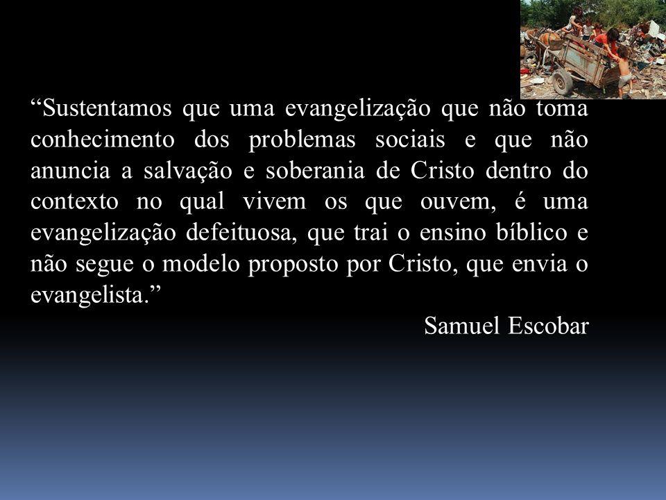 Sustentamos que uma evangelização que não toma conhecimento dos problemas sociais e que não anuncia a salvação e soberania de Cristo dentro do context