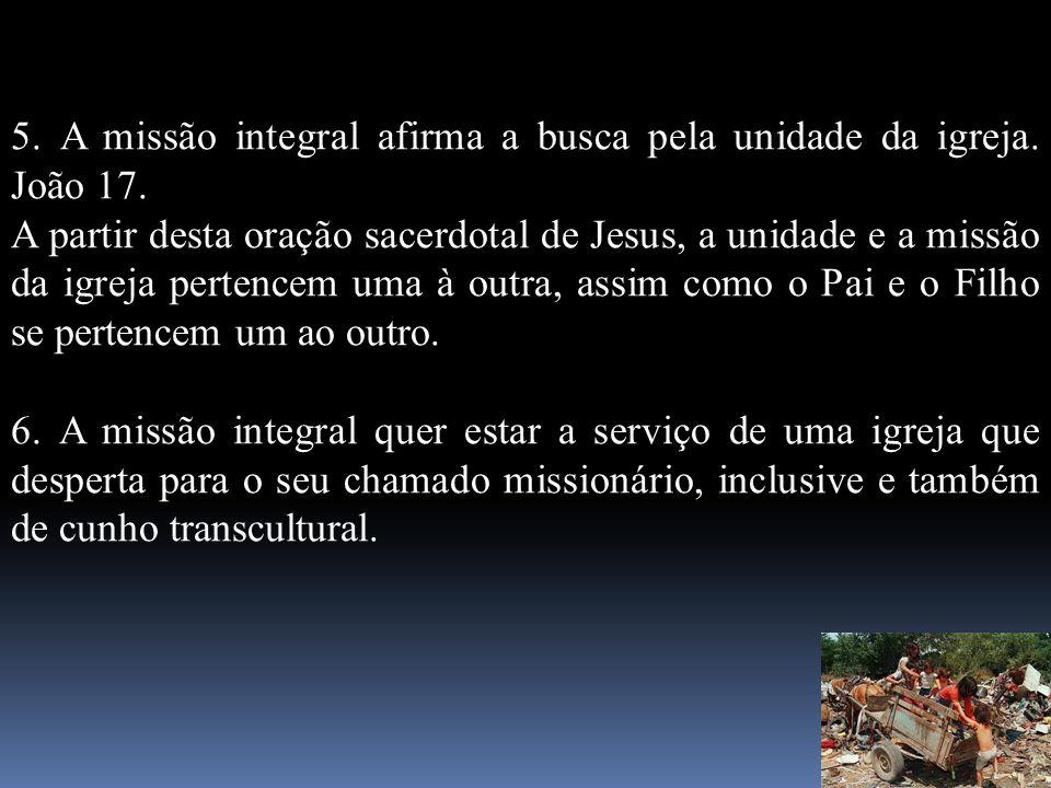 5. A missão integral afirma a busca pela unidade da igreja. João 17. A partir desta oração sacerdotal de Jesus, a unidade e a missão da igreja pertenc