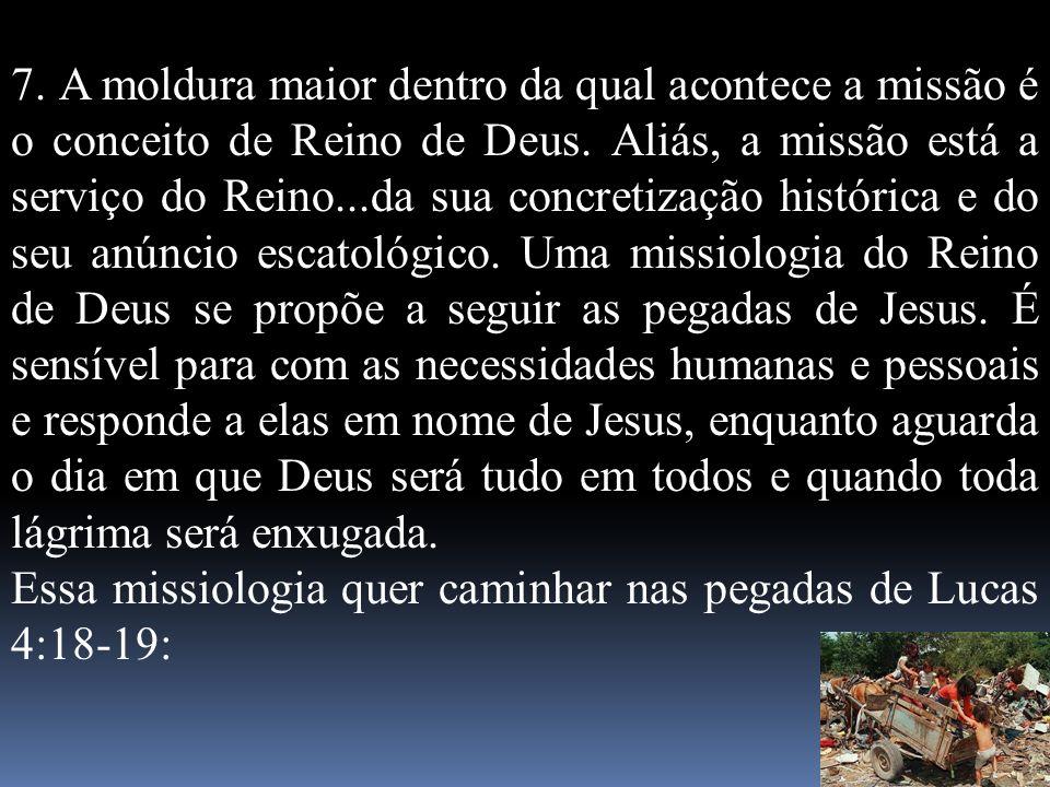7. A moldura maior dentro da qual acontece a missão é o conceito de Reino de Deus. Aliás, a missão está a serviço do Reino...da sua concretização hist