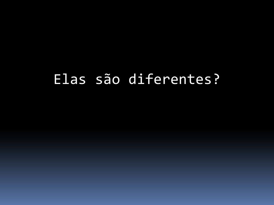 Elas são diferentes?