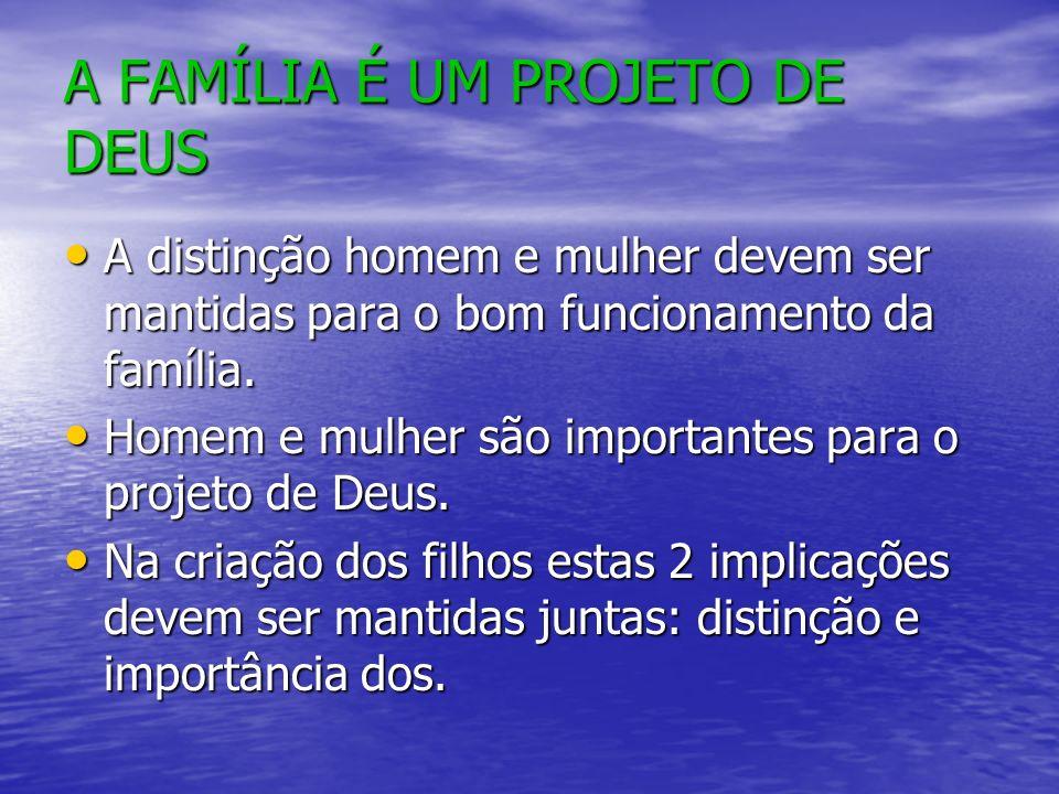 A FAMÍLIA É UM PROJETO DE DEUS A distinção homem e mulher devem ser mantidas para o bom funcionamento da família.