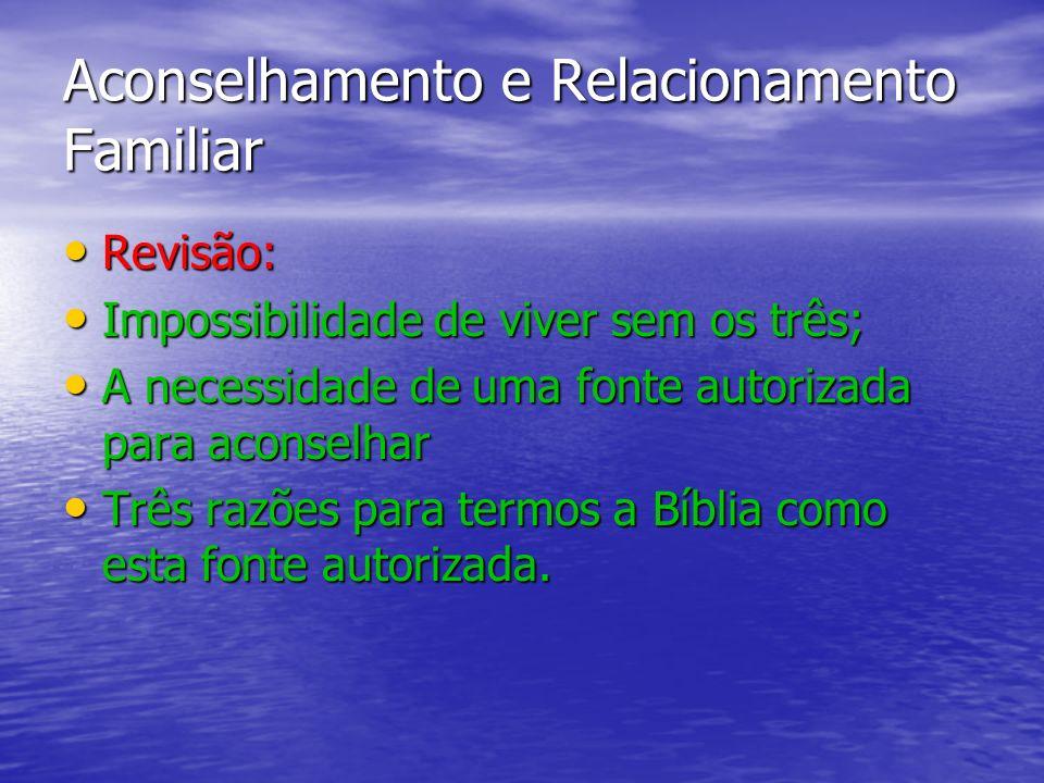 Aconselhamento e Relacionamento Familiar A Bíblia é um manual suficiente de aconselhamento.