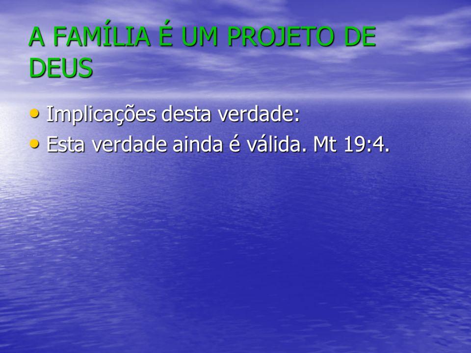 A FAMÍLIA É UM PROJETO DE DEUS Cuidar bem da família é um serviço prestado a Deus.