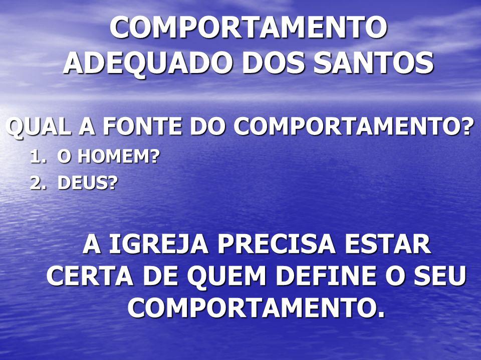 COMPORTAMENTO ADEQUADO DOS SANTOS 1.QUEM É O DEFINIDOR DESSE COMPORTAMENTO.