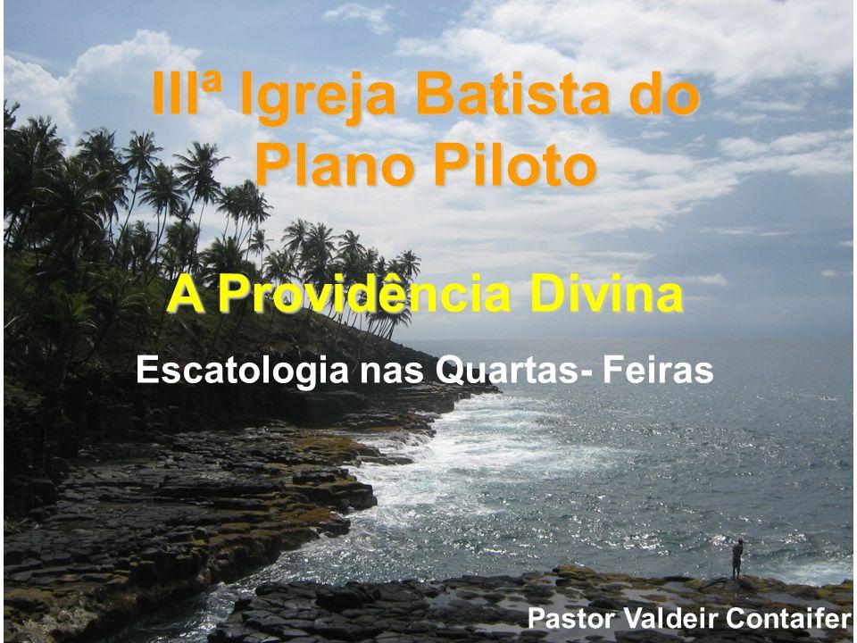 IIIª Igreja Batista do Plano Piloto A Providência Divina Escatologia nas Quartas- Feiras Pastor Valdeir Contaifer