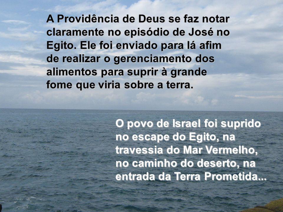 A Providência de Deus se faz notar claramente no episódio de José no Egito. Ele foi enviado para lá afim de realizar o gerenciamento dos alimentos par