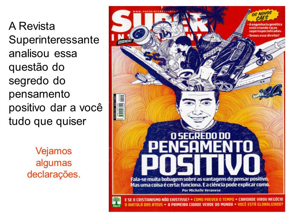 A Revista Superinteressante analisou essa questão do segredo do pensamento positivo dar a você tudo que quiser Vejamos algumas declarações.