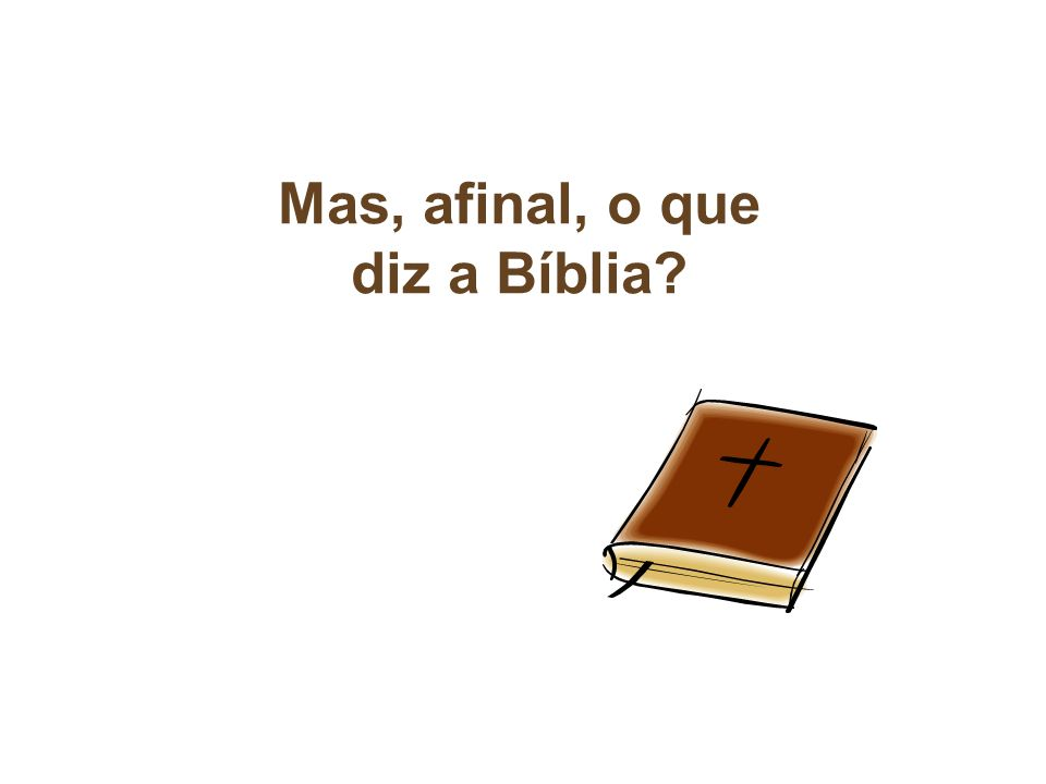 Mas, afinal, o que diz a Bíblia