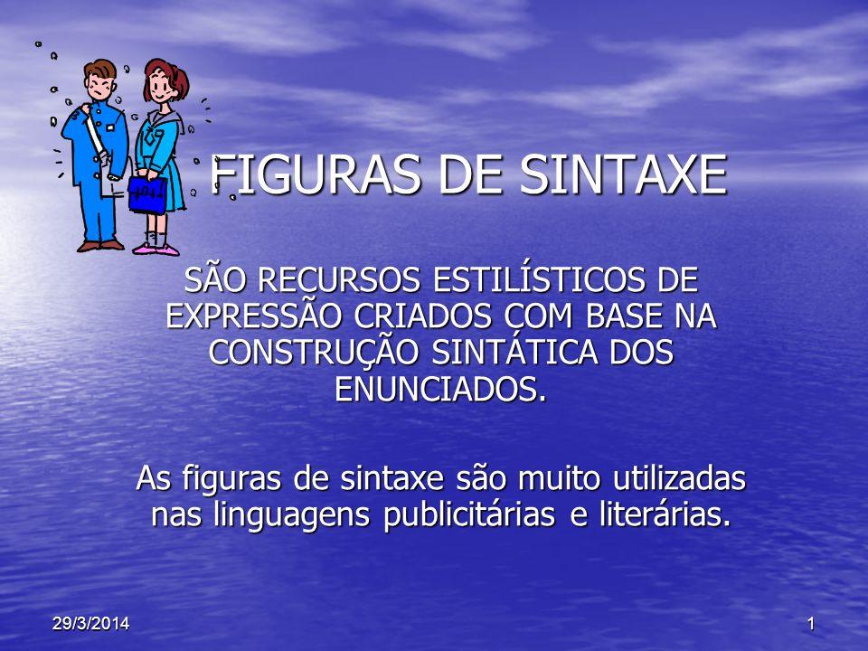 As figuras de sintaxe mais utilizadas são: FIGURACONCEITOEXEMPLO ELIPSE Supressão de uma palavra facilmente subentendida Sairão à noitinha.