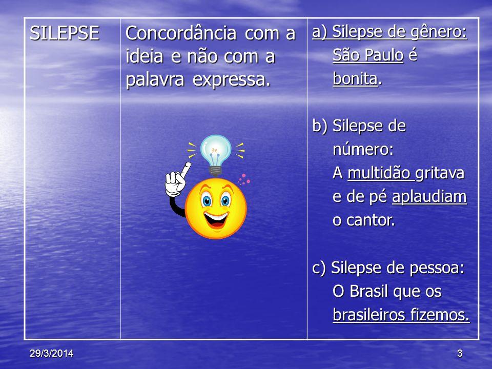 SILEPSE Concordância com a ideia e não com a palavra expressa. a) Silepse de gênero: São Paulo é São Paulo é bonita. bonita. b) Silepse de número: núm