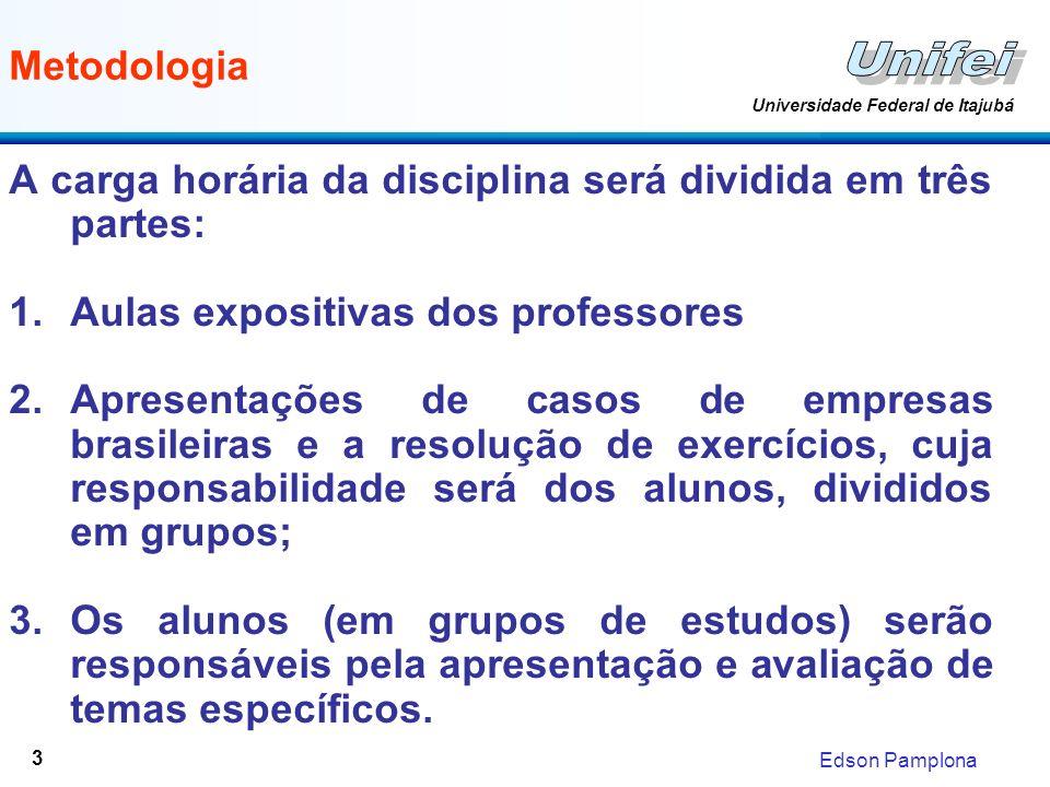 Edson Pamplona Universidade Federal de Itajubá 3 Metodologia A carga horária da disciplina será dividida em três partes: 1.Aulas expositivas dos profe