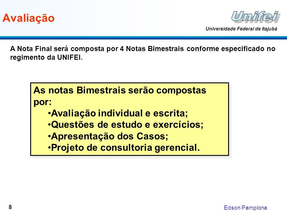 Edson Pamplona Universidade Federal de Itajubá 8 Avaliação As notas Bimestrais serão compostas por: Avaliação individual e escrita; Questões de estudo