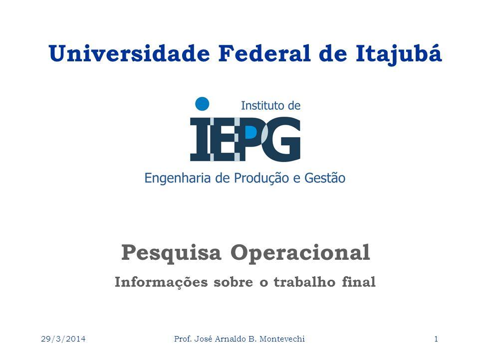 29/3/2014Prof. José Arnaldo B. Montevechi1 Pesquisa Operacional Universidade Federal de Itajubá Informações sobre o trabalho final
