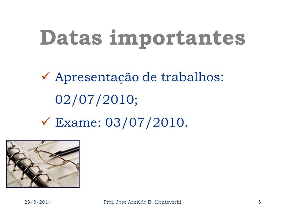29/3/2014Prof. José Arnaldo B. Montevechi3 Datas importantes Apresentação de trabalhos: 02/07/2010; Exame: 03/07/2010.