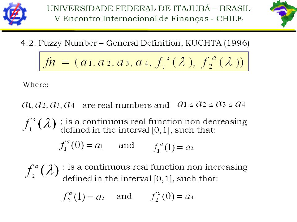 UNIVERSIDADE FEDERAL DE ITAJUBÁ – BRASIL V Encontro Internacional de Finanças - CHILE 4.2. Fuzzy Number – General Definition, KUCHTA (1996) Where: are