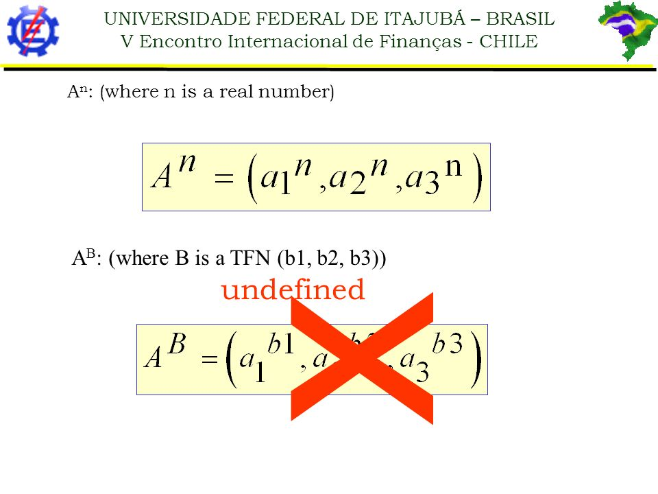 UNIVERSIDADE FEDERAL DE ITAJUBÁ – BRASIL V Encontro Internacional de Finanças - CHILE A n : (where n is a real number) A B : (where B is a TFN (b1, b2