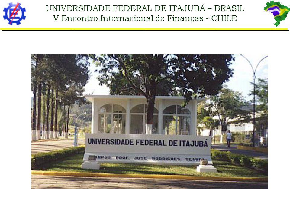 UNIVERSIDADE FEDERAL DE ITAJUBÁ – BRASIL V Encontro Internacional de Finanças - CHILE Universidade Federal de Itajubá