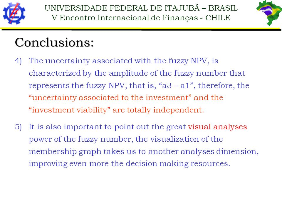 UNIVERSIDADE FEDERAL DE ITAJUBÁ – BRASIL V Encontro Internacional de Finanças - CHILE Conclusions: 4)The uncertainty associated with the fuzzy NPV, is
