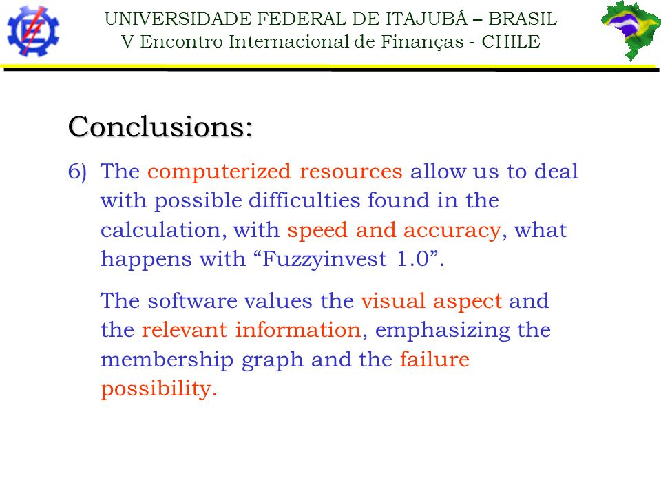 UNIVERSIDADE FEDERAL DE ITAJUBÁ – BRASIL V Encontro Internacional de Finanças - CHILE Conclusions: 6)The computerized resources allow us to deal with